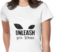 Unleash your demons. Womens Fitted T-Shirt