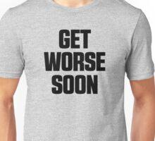 Get Worse Soon Unisex T-Shirt