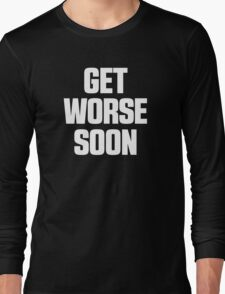 Get Worse Soon 2 Long Sleeve T-Shirt