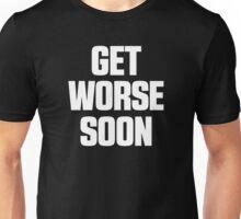 Get Worse Soon 2 Unisex T-Shirt