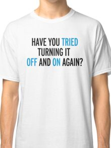 Off And On Again Funny Quote Classic T-Shirt