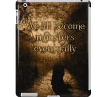 We All Become Monsters Eventually iPad Case/Skin