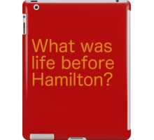 Brown what was life before hamilton? iPad Case/Skin
