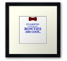 Dr. Who - Bowties are cool. Framed Print