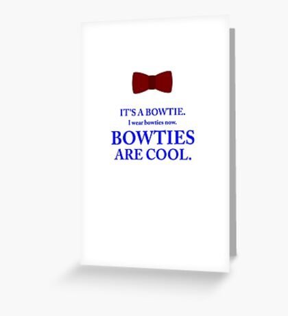 Dr. Who - Bowties are cool. Greeting Card