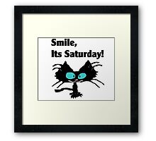 """A Black Cat says """"Smile, it's Saturday!"""" Framed Print"""