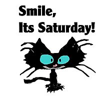 "A Black Cat says ""Smile, it's Saturday!"" Photographic Print"