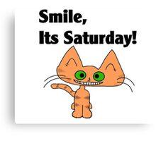 "A Orange Tiger Striped Cat says ""Smile, it's Saturday!"" Canvas Print"