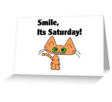 "A Orange Tiger Striped Cat says ""Smile, it's Saturday!"" Greeting Card"