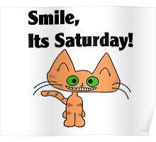 "A Orange Tiger Striped Cat says ""Smile, it's Saturday!"" Poster"