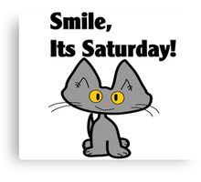 """A Gray Cat says """"Smile, it's Saturday!"""" Canvas Print"""