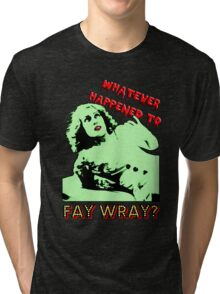 Whatever Happened To Fay Wray? Tri-blend T-Shirt