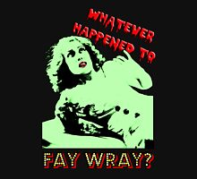 Whatever Happened To Fay Wray? Unisex T-Shirt