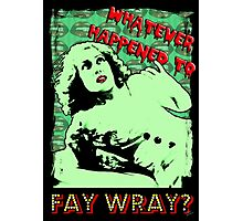 Whatever Happened To Fay Wray? Photographic Print