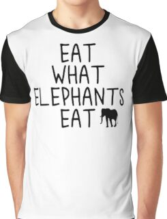 Eat what Elephants Eat Graphic T-Shirt