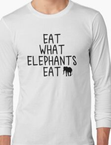 Eat what Elephants Eat Long Sleeve T-Shirt