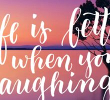 Life is better when you're laughing Sticker