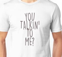 You talkin' to me? Unisex T-Shirt