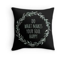 Do what makes your soul happy  Throw Pillow