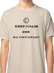 Keep Calm And BE DIFFERENT! Classic T-Shirt