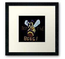 NOT THE MO' F****** BEES!!!!!!!!!!!!!!!!!!!!!!!! Framed Print