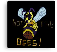 NOT THE MO' F****** BEES!!!!!!!!!!!!!!!!!!!!!!!! Canvas Print