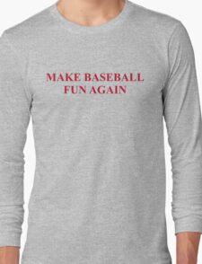Make Baseball Fun Again Shirt Long Sleeve T-Shirt