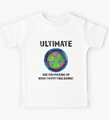 Ultimate Frisbee, Are You Picking Up What I Am Putting Down Kids Tee