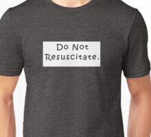 Do Not Resuscitate. Unisex T-Shirt
