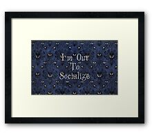 I'm Out To Socialize Framed Print