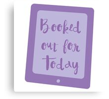 booked out for today (e-reader) Canvas Print