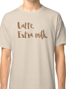 latte. extra milk (COFFEE ORDER) Classic T-Shirt