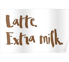 latte. extra milk (COFFEE ORDER) Poster