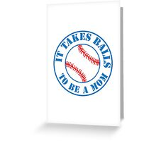 it takes balls to be a mom (BASEBALL) Greeting Card