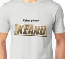 Keanu kitten please Unisex T-Shirt