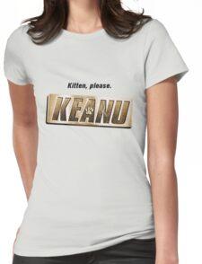 Keanu kitten please Womens Fitted T-Shirt