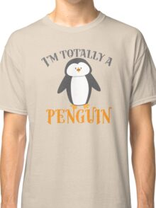 I'm totally a penguin Classic T-Shirt
