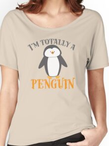 I'm totally a penguin Women's Relaxed Fit T-Shirt