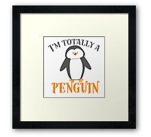 I'm totally a penguin Framed Print