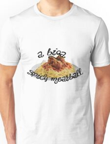 A Biga Spicy Meatball! Unisex T-Shirt