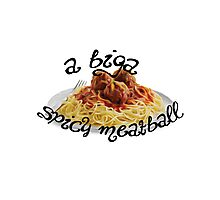 A Biga Spicy Meatball! Photographic Print