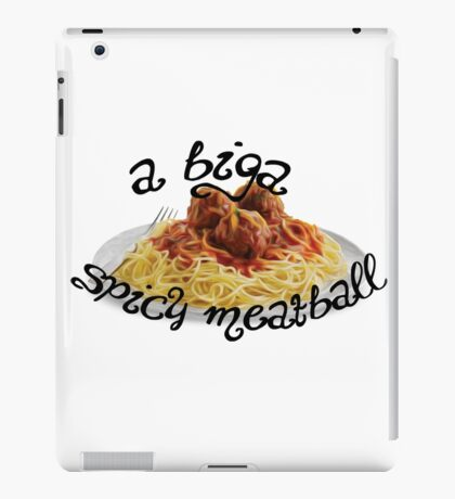 A Biga Spicy Meatball! iPad Case/Skin
