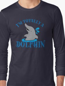 I'm totally a dolphin Long Sleeve T-Shirt