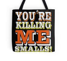 You're Killing Me Smalls Tote Bag