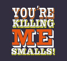 You're Killing Me Smalls Unisex T-Shirt