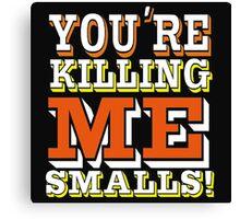 You're Killing Me Smalls Canvas Print