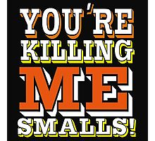 You're Killing Me Smalls Photographic Print