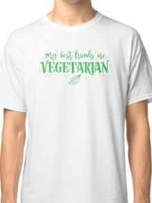 My best friends are Vegetarian Classic T-Shirt