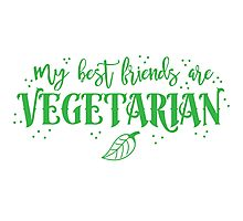 My best friends are Vegetarian Photographic Print