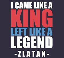 I came Like A king , left like a legend - Zlatan Unisex T-Shirt